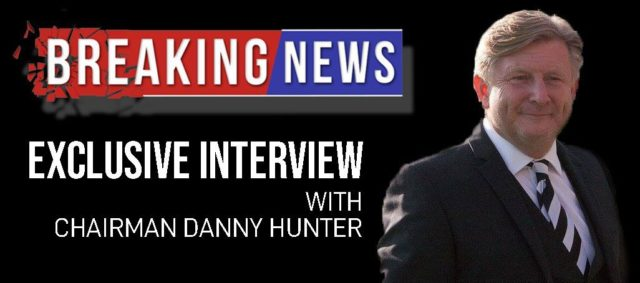 EXCLUSIVE INTERVIEW WITH CHAIRMAN DANNY HUNTER