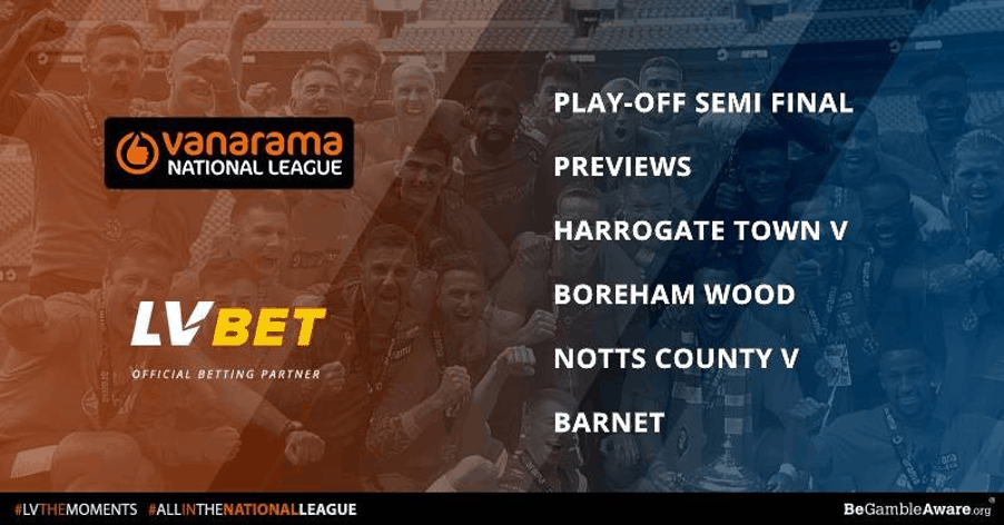 LV BET Preview to the Vanarama National League play-off semi-final